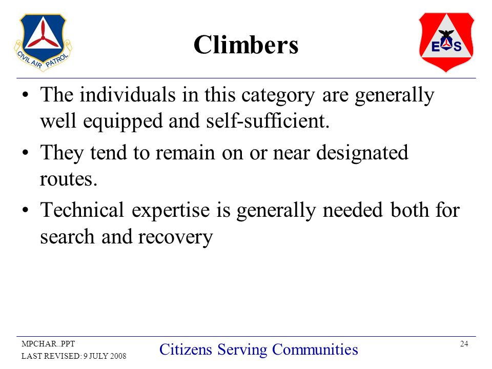 24MPCHAR..PPT LAST REVISED: 9 JULY 2008 Citizens Serving Communities Climbers The individuals in this category are generally well equipped and self-sufficient.