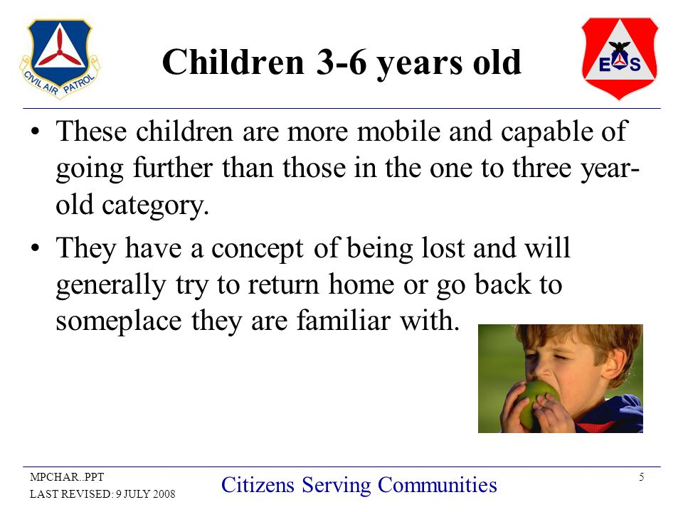5MPCHAR..PPT LAST REVISED: 9 JULY 2008 Citizens Serving Communities Children 3-6 years old These children are more mobile and capable of going further