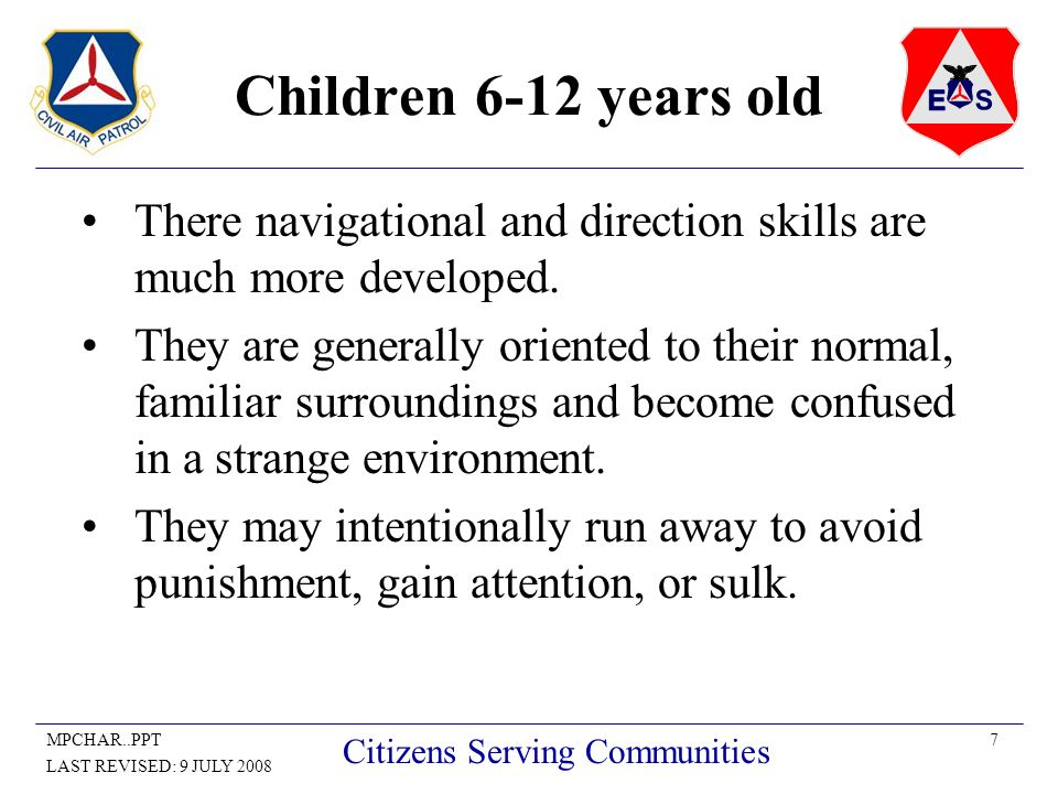 7MPCHAR..PPT LAST REVISED: 9 JULY 2008 Citizens Serving Communities Children 6-12 years old There navigational and direction skills are much more deve