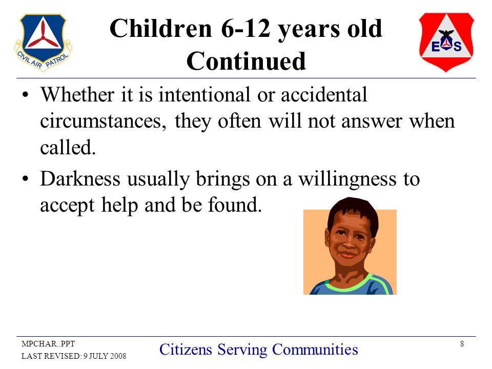 8MPCHAR..PPT LAST REVISED: 9 JULY 2008 Citizens Serving Communities Children 6-12 years old Continued Whether it is intentional or accidental circumstances, they often will not answer when called.