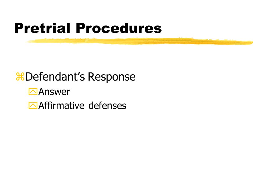 Pretrial Procedures zDefendant's Response yAnswer yAffirmative defenses