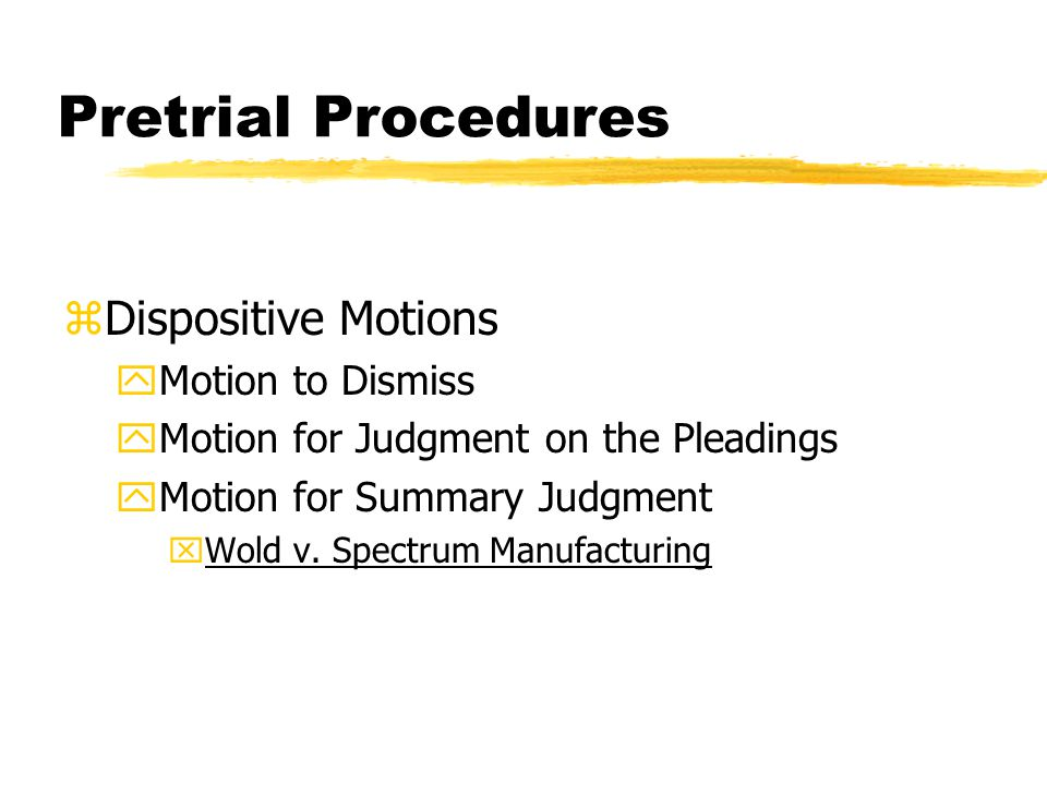 Pretrial Procedures zDispositive Motions yMotion to Dismiss yMotion for Judgment on the Pleadings yMotion for Summary Judgment xWold v.