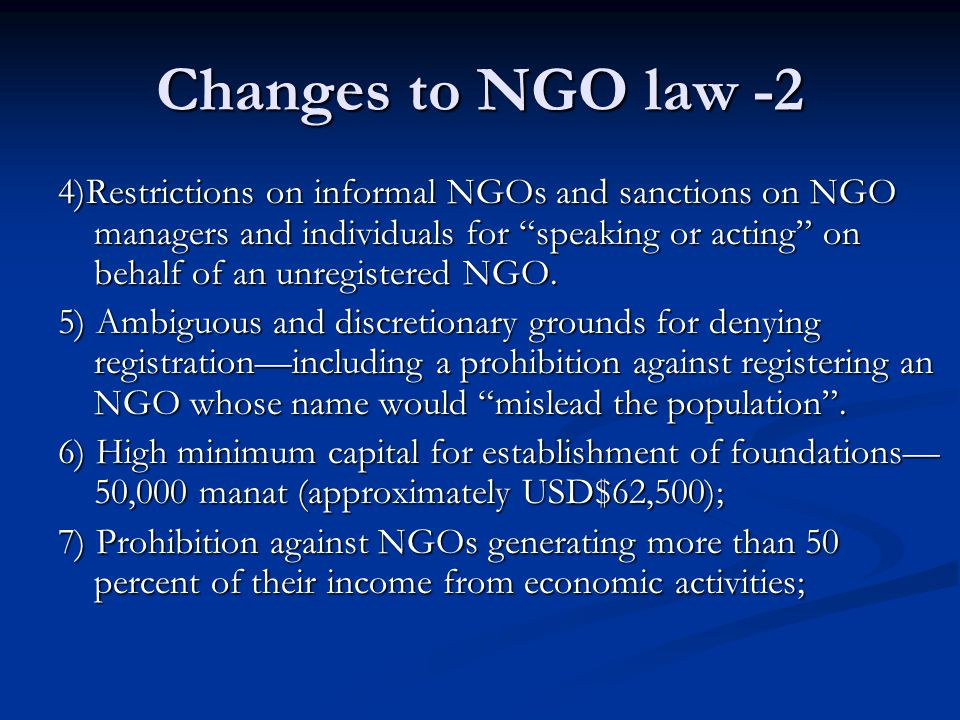 Changes to NGO law -2 4)Restrictions on informal NGOs and sanctions on NGO managers and individuals for speaking or acting on behalf of an unregistered NGO.
