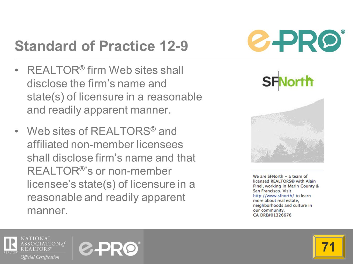 Standard of Practice 12-9 REALTOR ® firm Web sites shall disclose the firm's name and state(s) of licensure in a reasonable and readily apparent manner.