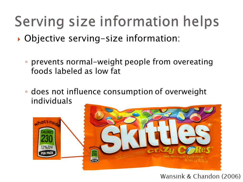  Objective serving-size information: ◦ prevents normal-weight people from overeating foods labeled as low fat ◦ does not influence consumption of ove