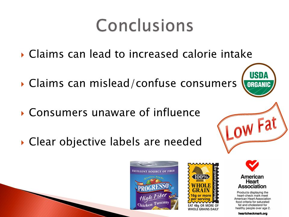  Claims can lead to increased calorie intake  Claims can mislead/confuse consumers  Consumers unaware of influence  Clear objective labels are nee
