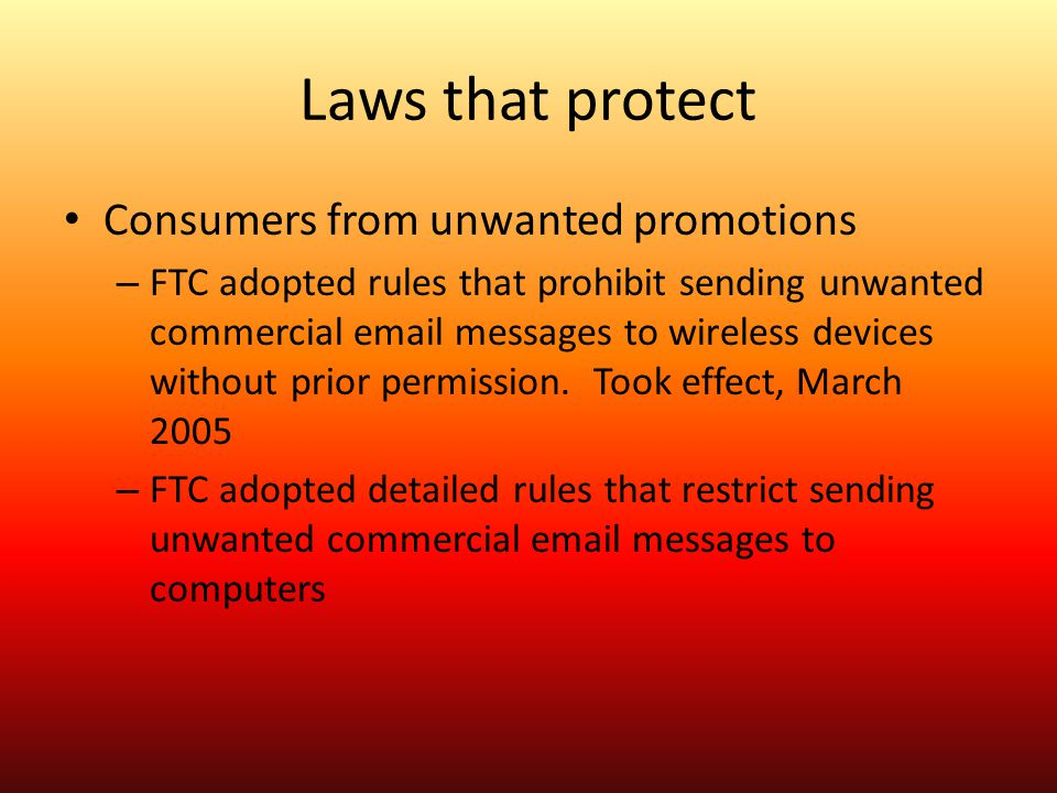 Laws that protect Consumers from unwanted promotions – FTC adopted rules that prohibit sending unwanted commercial email messages to wireless devices