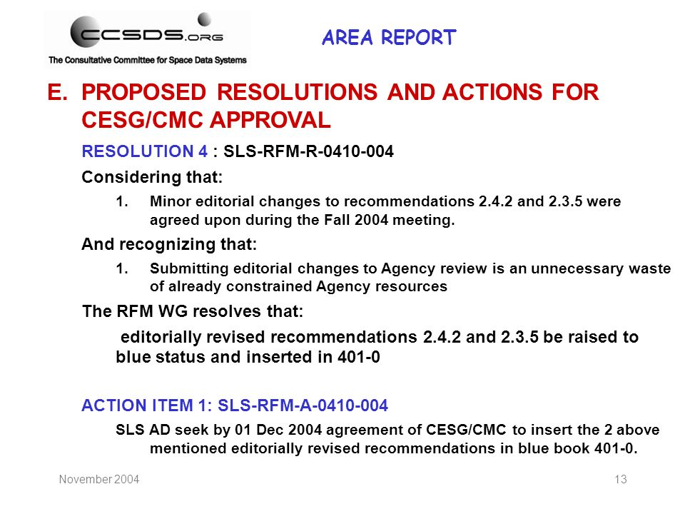 November 200413 E.PROPOSED RESOLUTIONS AND ACTIONS FOR CESG/CMC APPROVAL RESOLUTION 4 : SLS-RFM-R-0410-004 Considering that: 1.Minor editorial changes