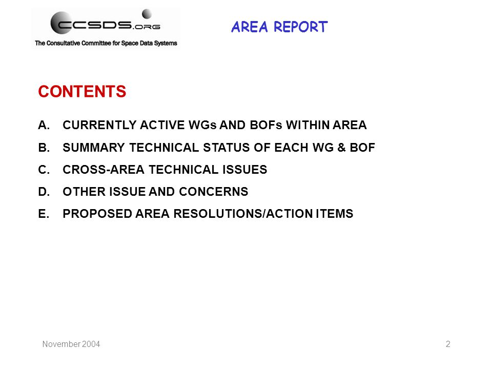 November 20042 AREA REPORT CONTENTS A.CURRENTLY ACTIVE WGs AND BOFs WITHIN AREA B.SUMMARY TECHNICAL STATUS OF EACH WG & BOF C.CROSS-AREA TECHNICAL ISS