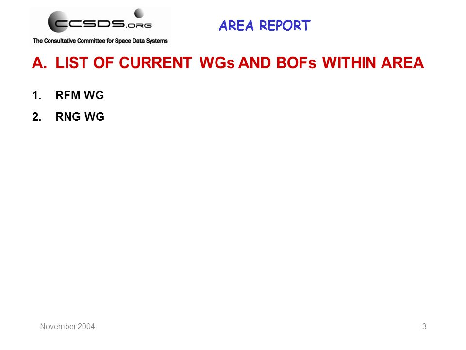 November 20043 1.RFM WG 2.RNG WG A.LIST OF CURRENT WGs AND BOFs WITHIN AREA AREA REPORT