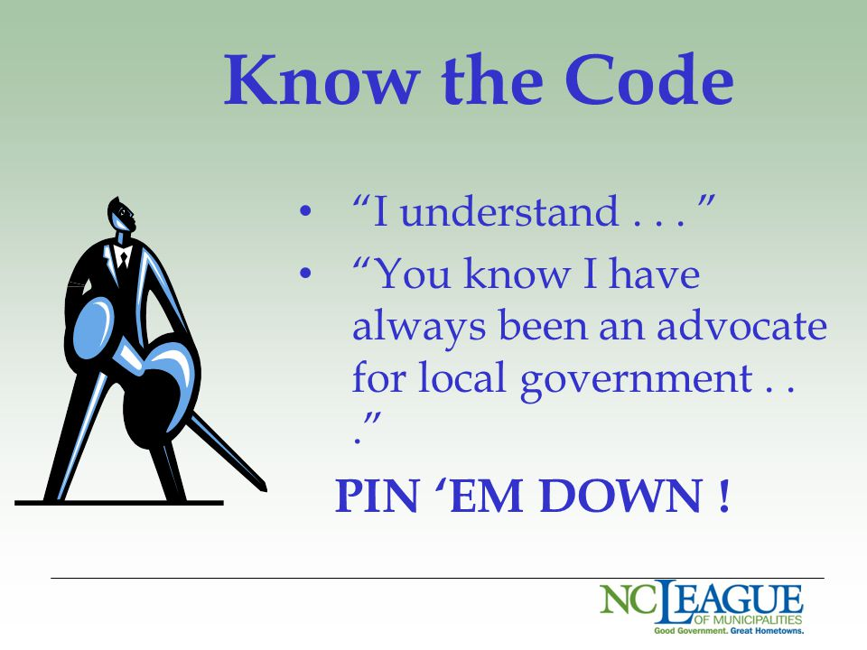 "Know the Code ""I understand... "" ""You know I have always been an advocate for local government..."" PIN 'EM DOWN !"