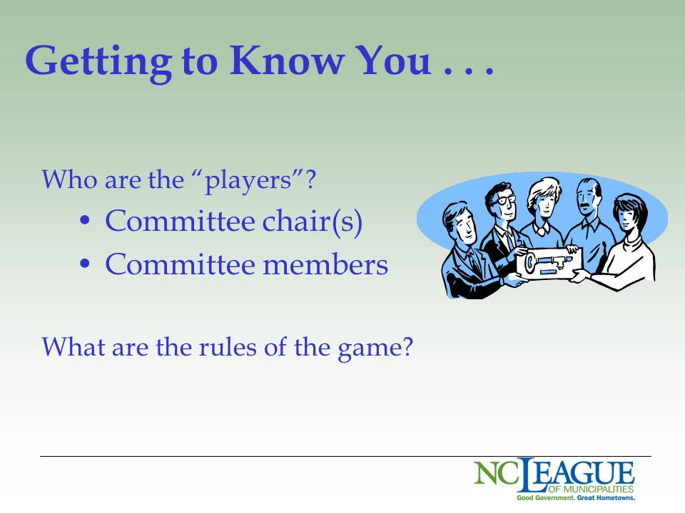 "Getting to Know You... Who are the ""players""? Committee chair(s) Committee members What are the rules of the game?"