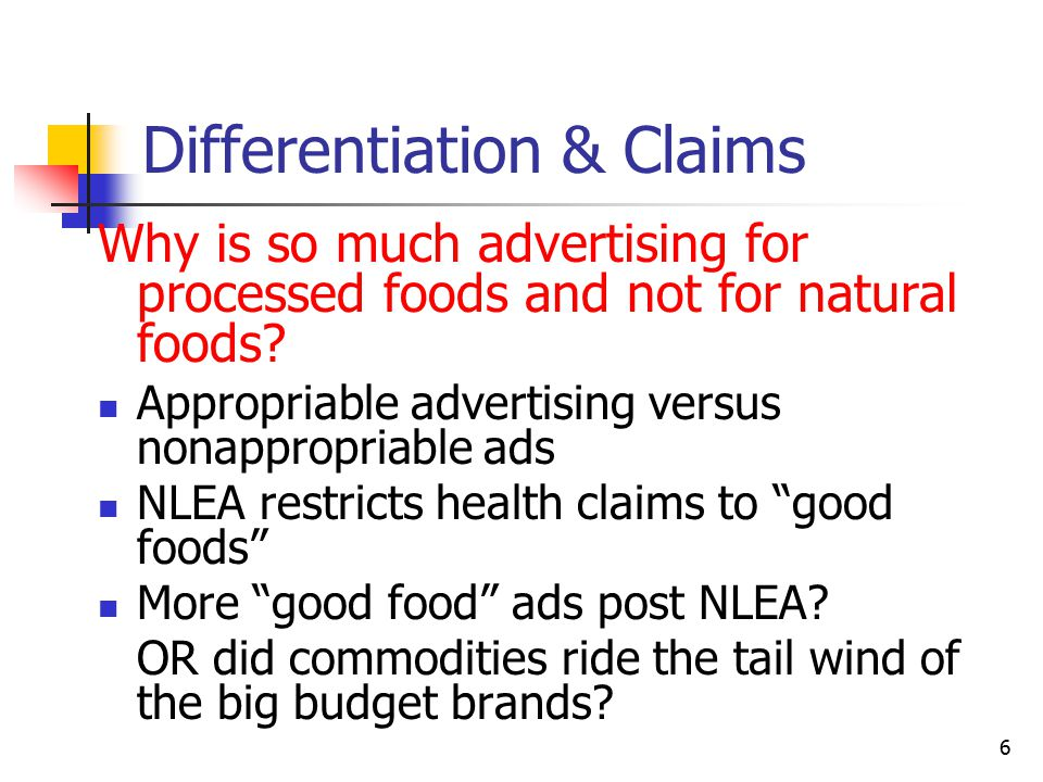 6 Differentiation & Claims Why is so much advertising for processed foods and not for natural foods.