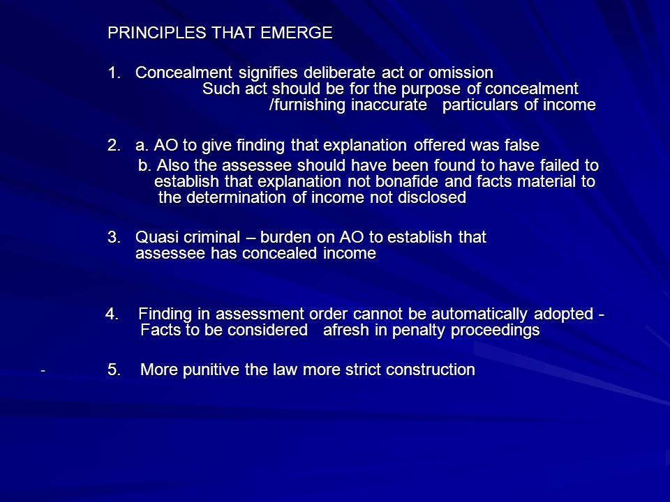PRINCIPLES THAT EMERGE 1. Concealment signifies deliberate act or omission Such act should be for the purpose of concealment /furnishing inaccurate pa