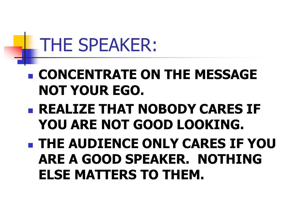 THE SPEAKER: CONCENTRATE ON THE MESSAGE NOT YOUR EGO.