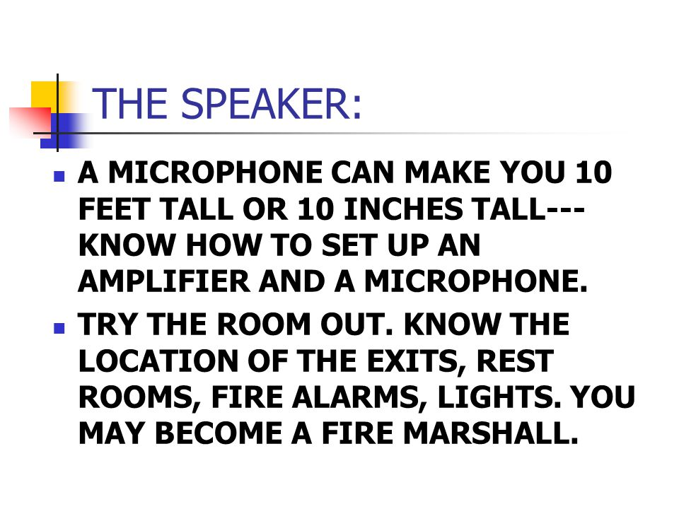 THE SPEAKER: A MICROPHONE CAN MAKE YOU 10 FEET TALL OR 10 INCHES TALL--- KNOW HOW TO SET UP AN AMPLIFIER AND A MICROPHONE.