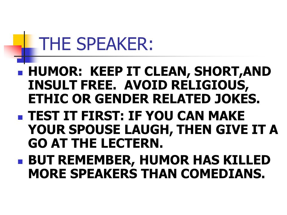 THE SPEAKER: HUMOR: KEEP IT CLEAN, SHORT,AND INSULT FREE.