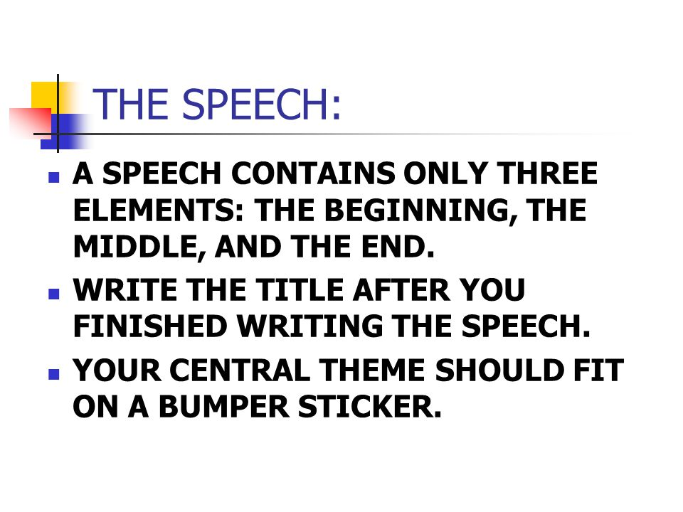 THE SPEECH: A SPEECH CONTAINS ONLY THREE ELEMENTS: THE BEGINNING, THE MIDDLE, AND THE END.