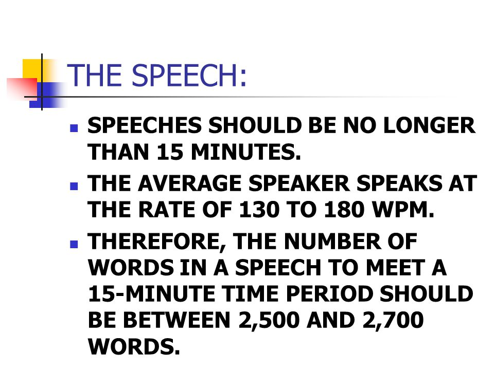 THE SPEECH: SPEECHES SHOULD BE NO LONGER THAN 15 MINUTES.