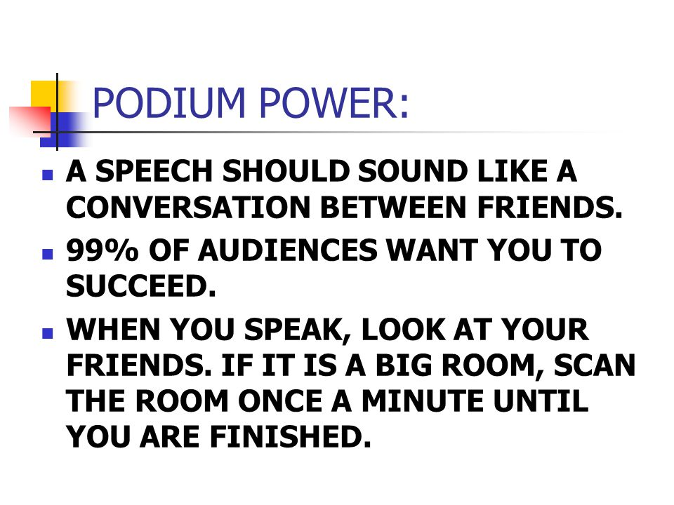 PODIUM POWER: A SPEECH SHOULD SOUND LIKE A CONVERSATION BETWEEN FRIENDS.