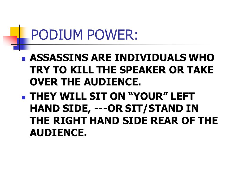 PODIUM POWER: ASSASSINS ARE INDIVIDUALS WHO TRY TO KILL THE SPEAKER OR TAKE OVER THE AUDIENCE.