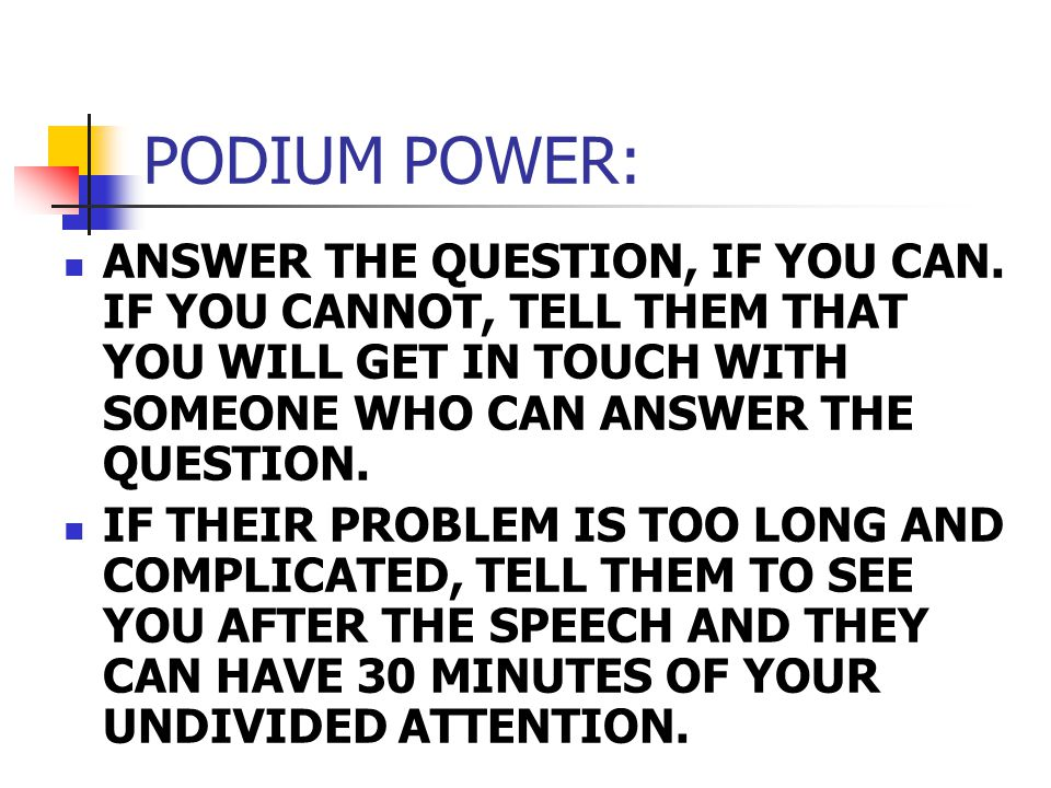PODIUM POWER: ANSWER THE QUESTION, IF YOU CAN.
