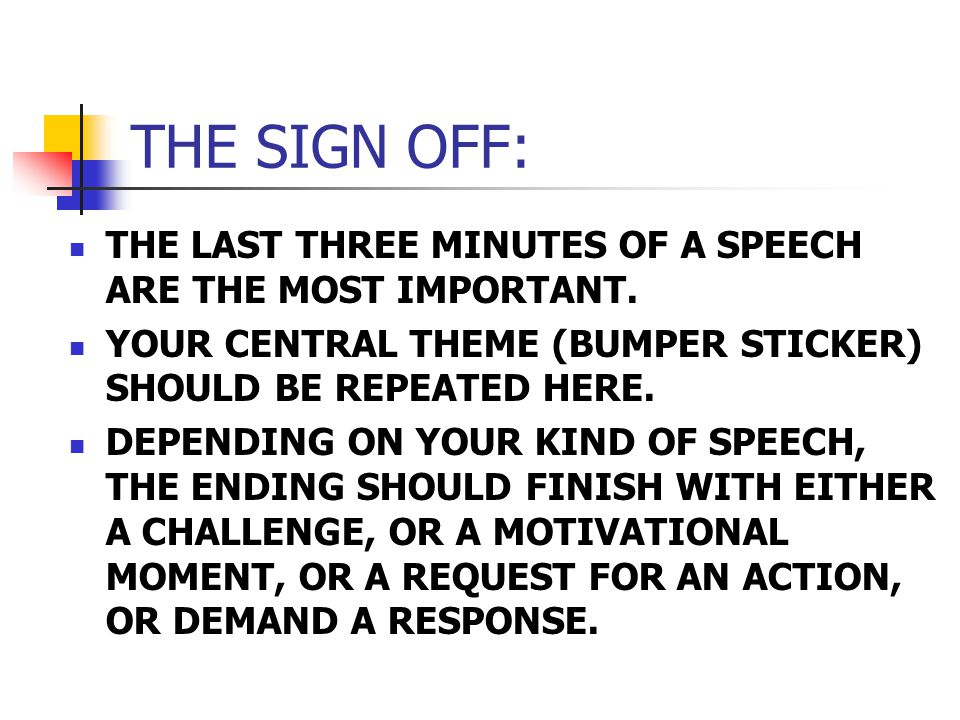 THE SIGN OFF: THE LAST THREE MINUTES OF A SPEECH ARE THE MOST IMPORTANT.
