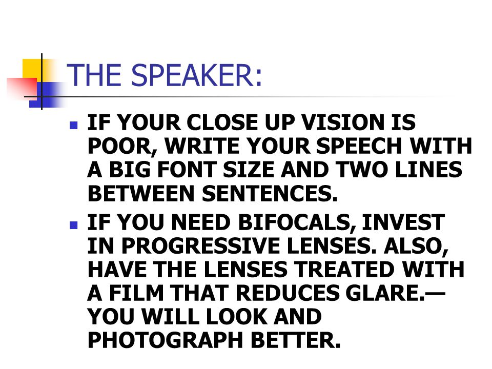 THE SPEAKER: IF YOUR CLOSE UP VISION IS POOR, WRITE YOUR SPEECH WITH A BIG FONT SIZE AND TWO LINES BETWEEN SENTENCES.