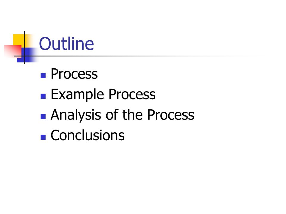 Outline Process Example Process Analysis of the Process Conclusions