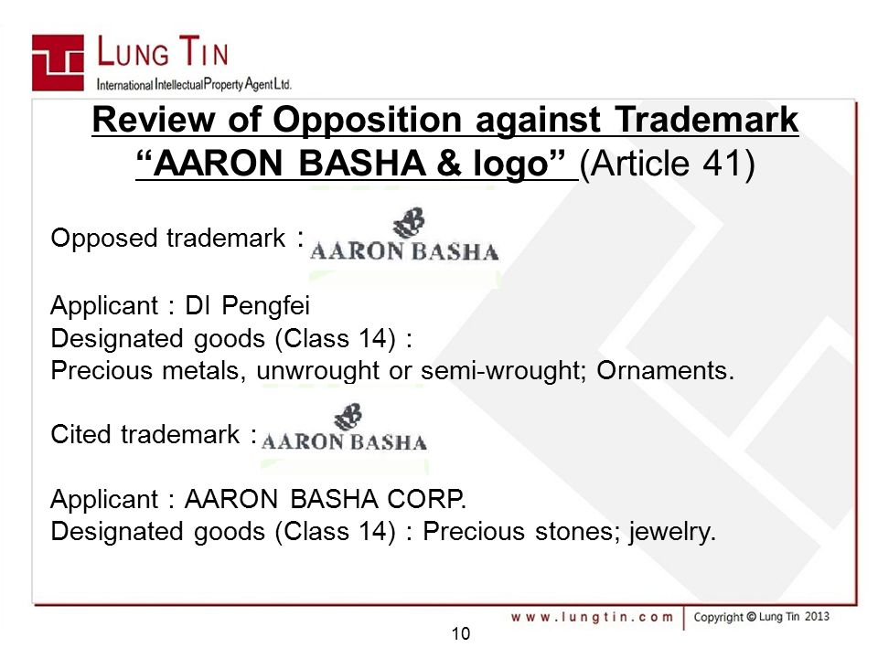 10 Review of Opposition against Trademark AARON BASHA & logo (Article 41) Opposed trademark : Applicant : DI Pengfei Designated goods (Class 14) : Precious metals, unwrought or semi-wrought; Ornaments.