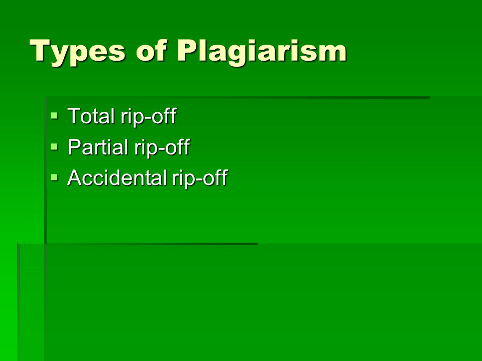 Types of Plagiarism  Total rip-off  Partial rip-off  Accidental rip-off