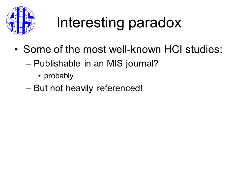 Interesting paradox Some of the most well-known HCI studies: –Publishable in an MIS journal.