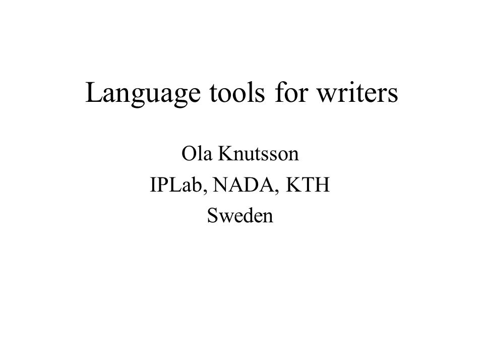 Language tools for writers Ola Knutsson IPLab, NADA, KTH Sweden