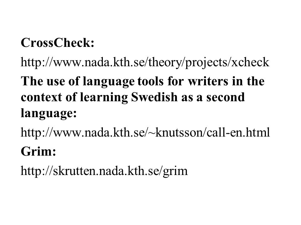 CrossCheck: http://www.nada.kth.se/theory/projects/xcheck The use of language tools for writers in the context of learning Swedish as a second languag