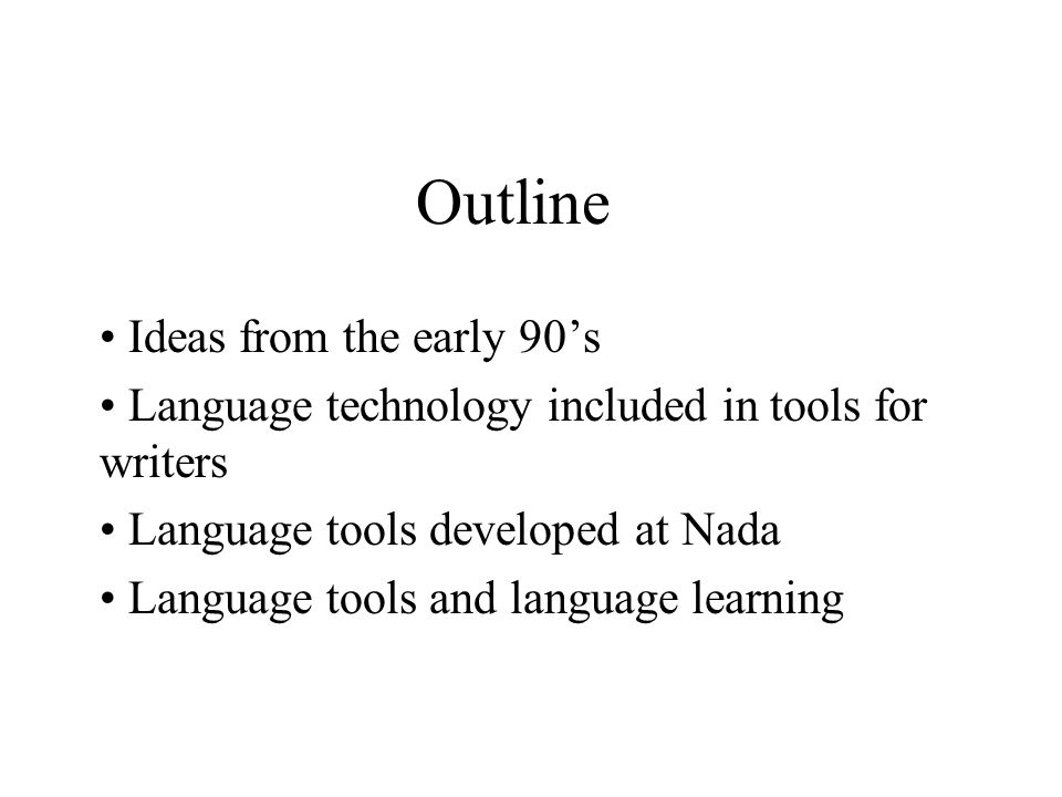 Outline Ideas from the early 90's Language technology included in tools for writers Language tools developed at Nada Language tools and language learn