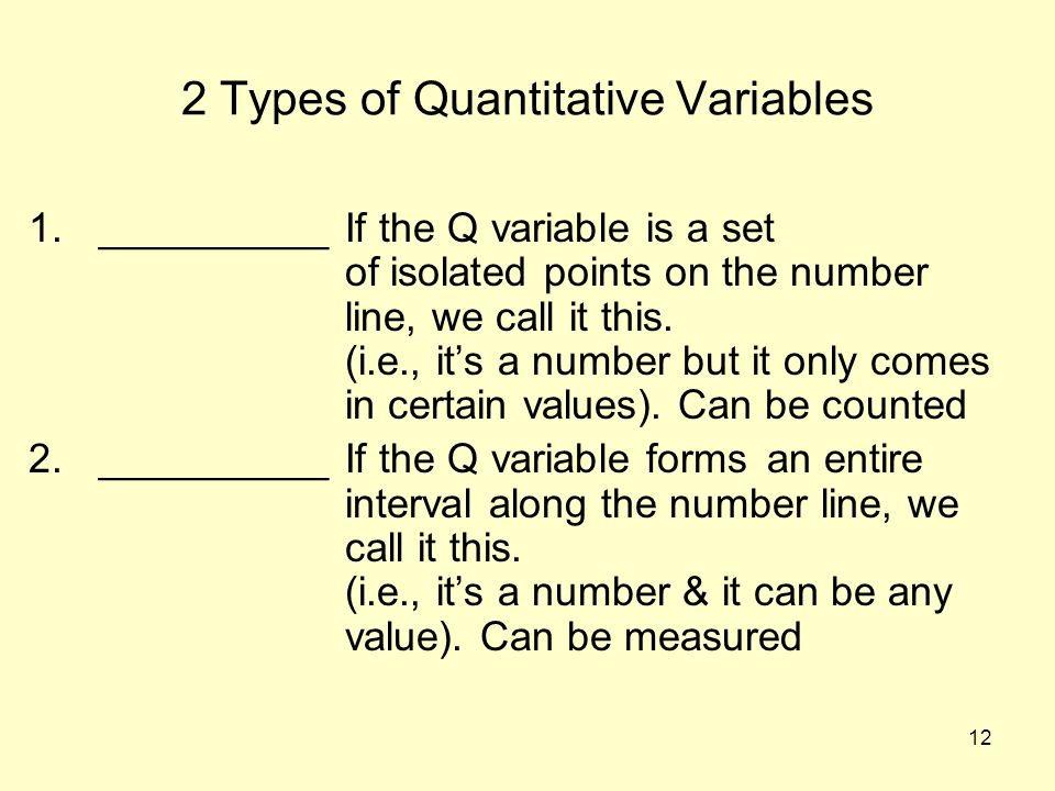 12 2 Types of Quantitative Variables 1.__________If the Q variable is a set of isolated points on the number line, we call it this. (i.e., it's a numb