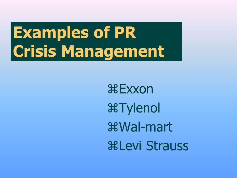 Examples of PR Crisis Management zExxon zTylenol zWal-mart zLevi Strauss