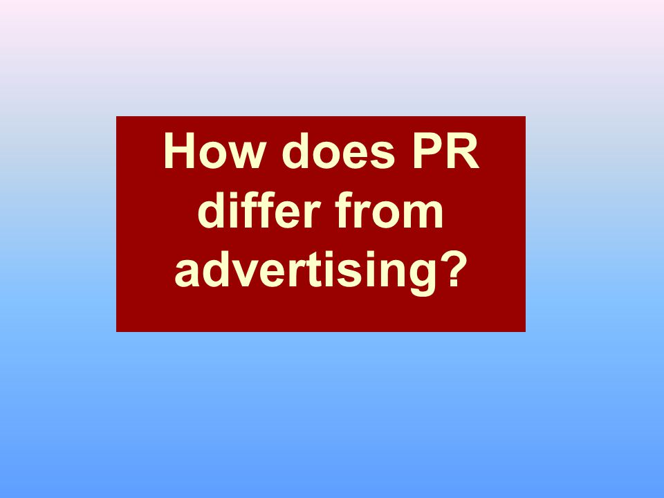 How does PR differ from advertising?