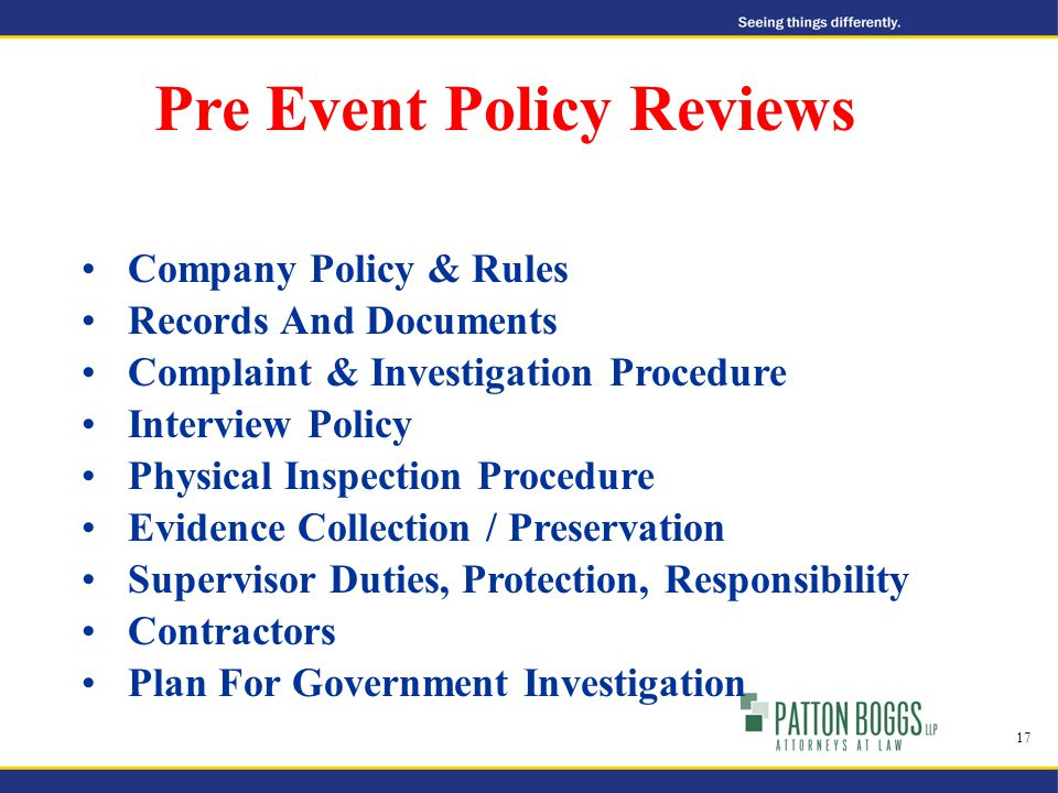Pre Event Policy Reviews Company Policy & Rules Records And Documents Complaint & Investigation Procedure Interview Policy Physical Inspection Procedure Evidence Collection / Preservation Supervisor Duties, Protection, Responsibility Contractors Plan For Government Investigation 17