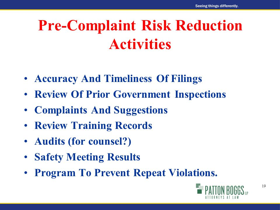 Pre-Complaint Risk Reduction Activities Accuracy And Timeliness Of Filings Review Of Prior Government Inspections Complaints And Suggestions Review Training Records Audits (for counsel ) Safety Meeting Results Program To Prevent Repeat Violations.