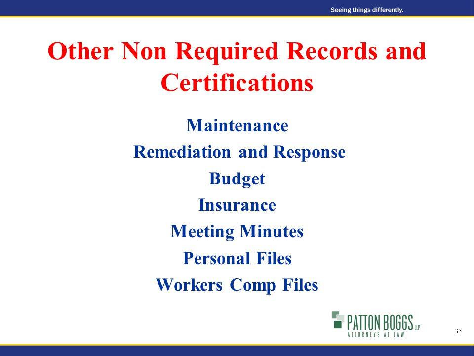 Other Non Required Records and Certifications Maintenance Remediation and Response Budget Insurance Meeting Minutes Personal Files Workers Comp Files 35