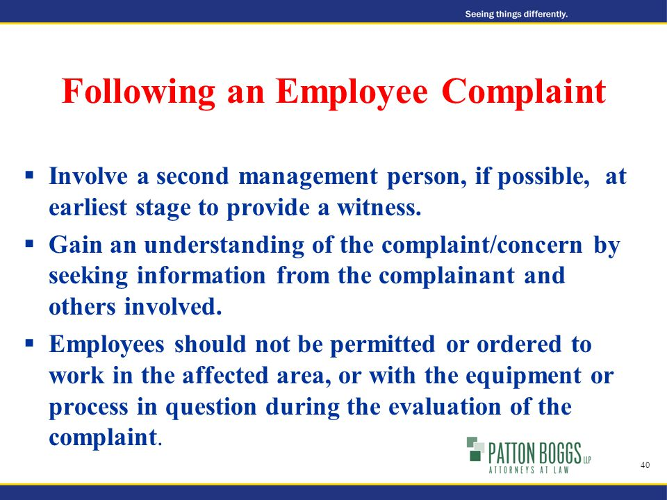 Following an Employee Complaint  Involve a second management person, if possible, at earliest stage to provide a witness.