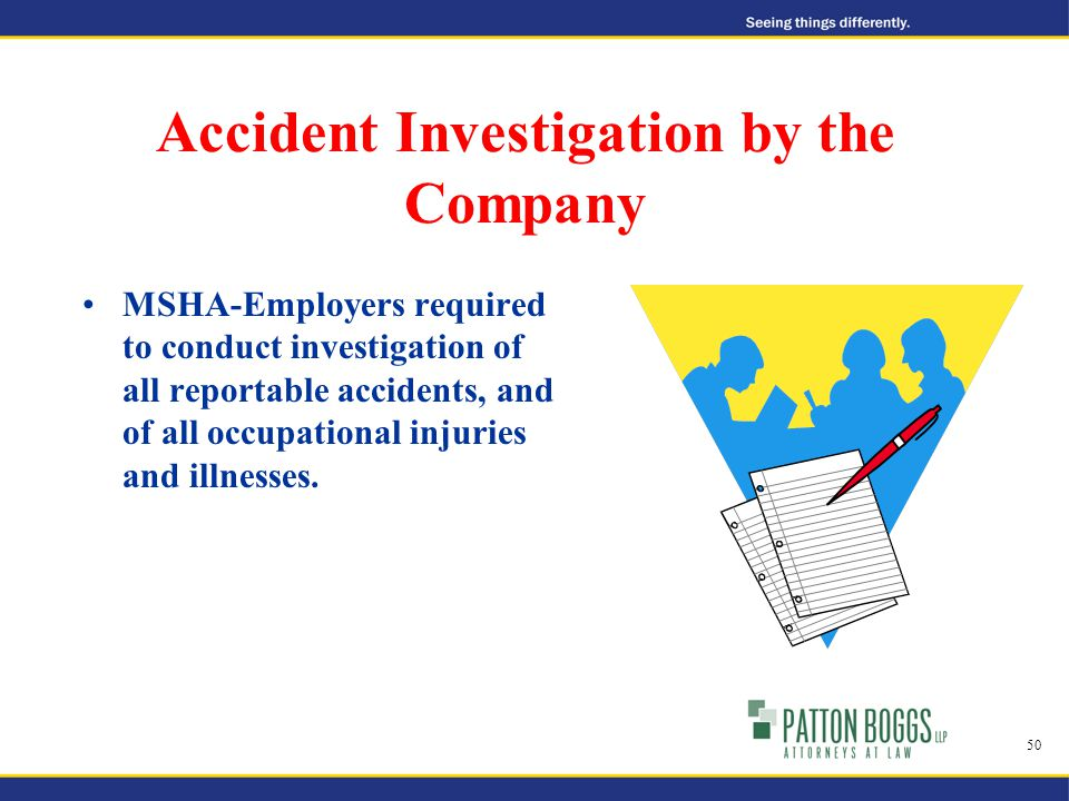 Accident Investigation by the Company MSHA-Employers required to conduct investigation of all reportable accidents, and of all occupational injuries and illnesses.