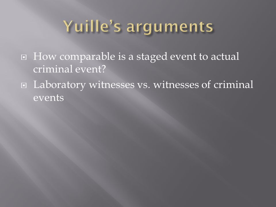  How comparable is a staged event to actual criminal event.