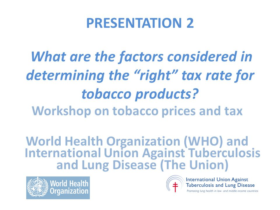 PRESENTATION 2 What are the factors considered in determining the right tax rate for tobacco products.