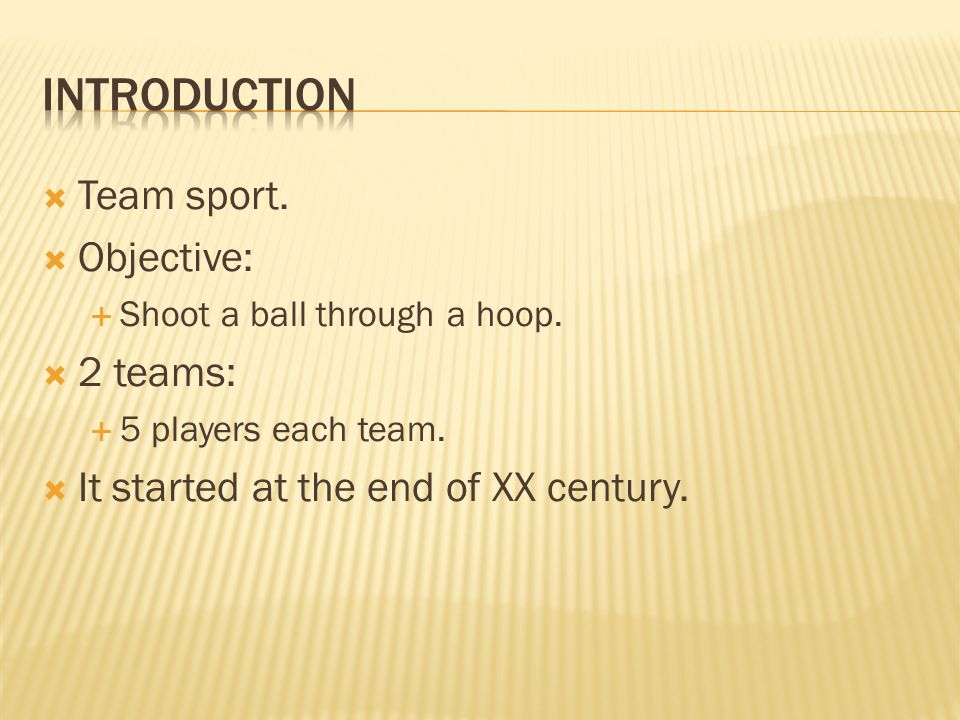  Team sport.  Objective:  Shoot a ball through a hoop.