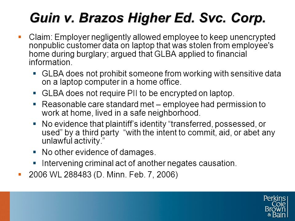 Guin v. Brazos Higher Ed. Svc. Corp.  Claim: Employer negligently allowed employee to keep unencrypted nonpublic customer data on laptop that was sto