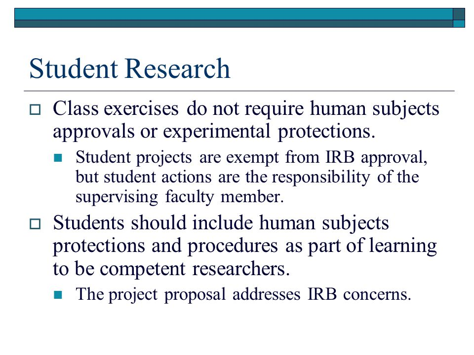 Student Research  Class exercises do not require human subjects approvals or experimental protections.
