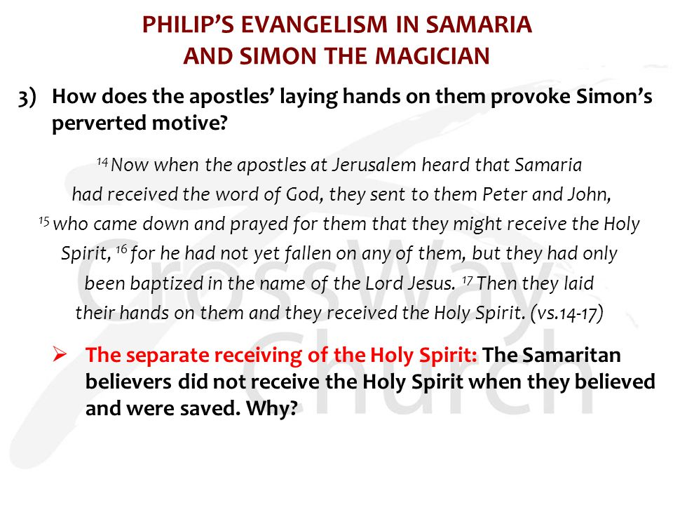 PHILIP'S EVANGELISM IN SAMARIA AND SIMON THE MAGICIAN 3)How does the apostles' laying hands on them provoke Simon's perverted motive.