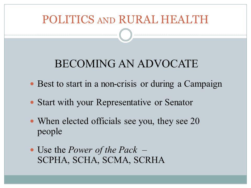 BE Prepared KNOW Legislators KNOW Your Topic KNOW The Process KNOW The Rules KNOW The Opposition POLITICS AND RURAL HEALTH